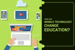 Mobile Technology Change Education