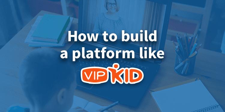 Build a platform like VIPKID